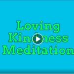 Video Blog: Loving Kindness Meditation is a great way to cultivate our propensity for kindness